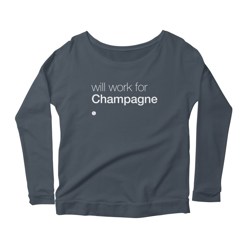 Will Work For Champagne Women's Scoop Neck Longsleeve T-Shirt by Salty Shirts