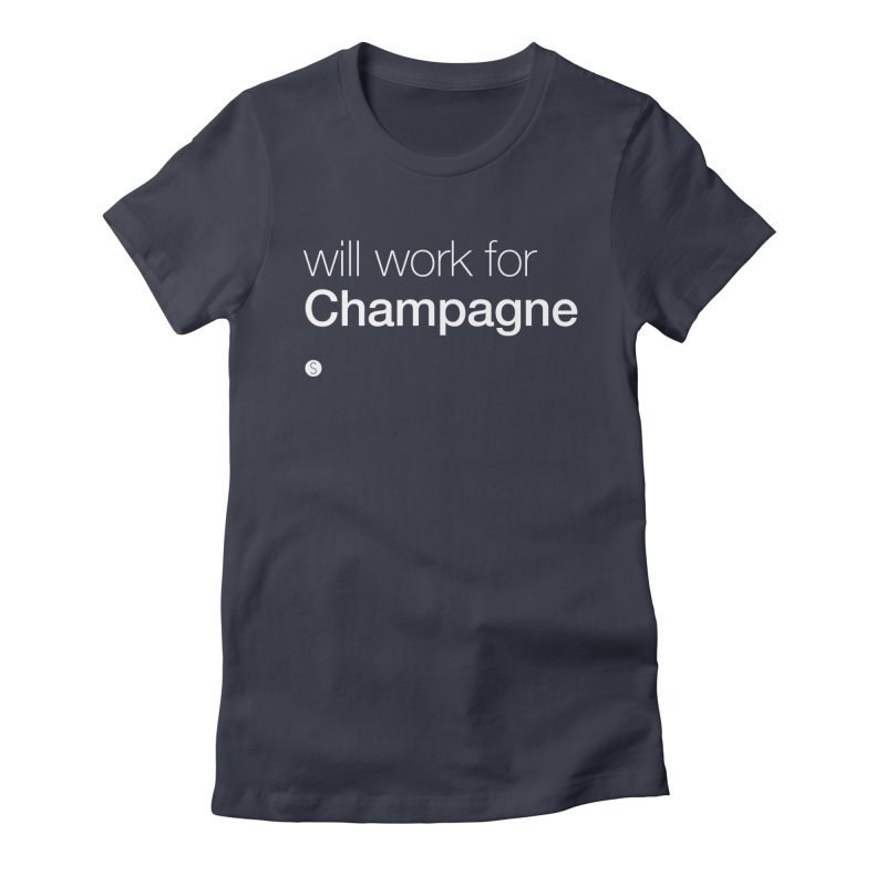 Will Work For Champagne Women's Fitted T-Shirt by Salty Shirts
