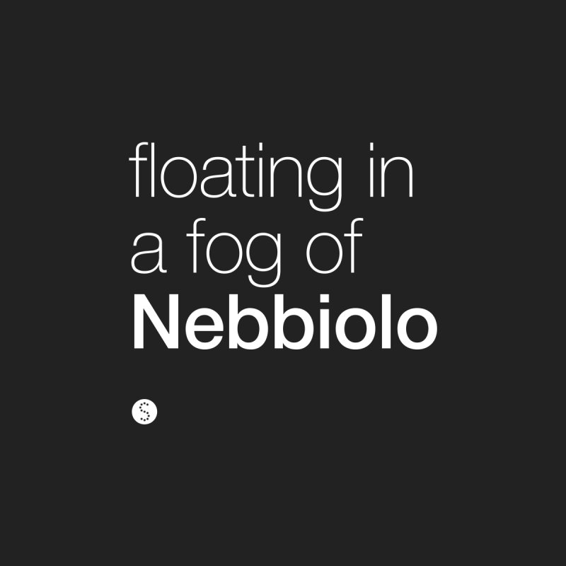 Floating In A Fog Of Nebbiolo by Salty Shirts