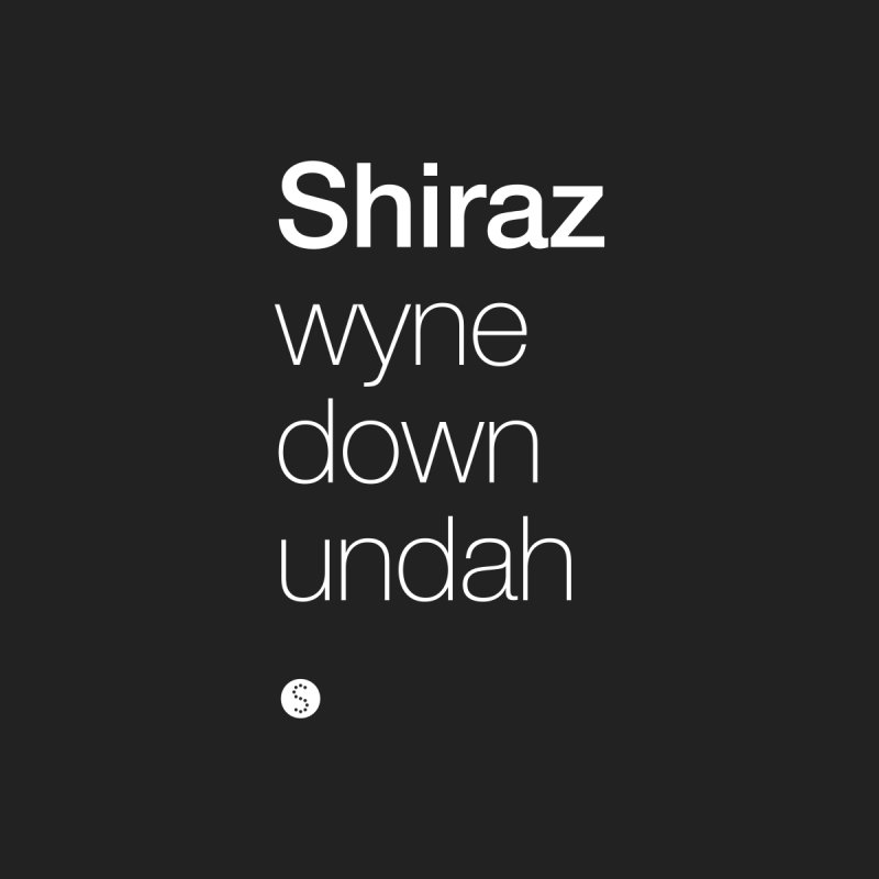 Shiraz. Wyne Down Undah by Salty Shirts