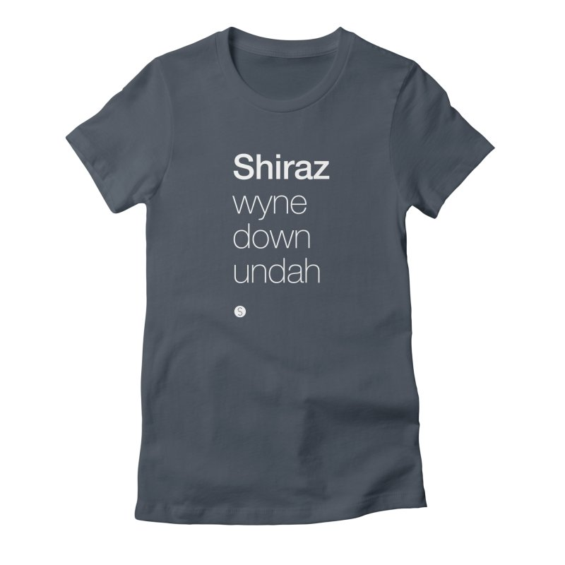 Shiraz. Wyne Down Undah Women's Fitted T-Shirt by Salty Shirts