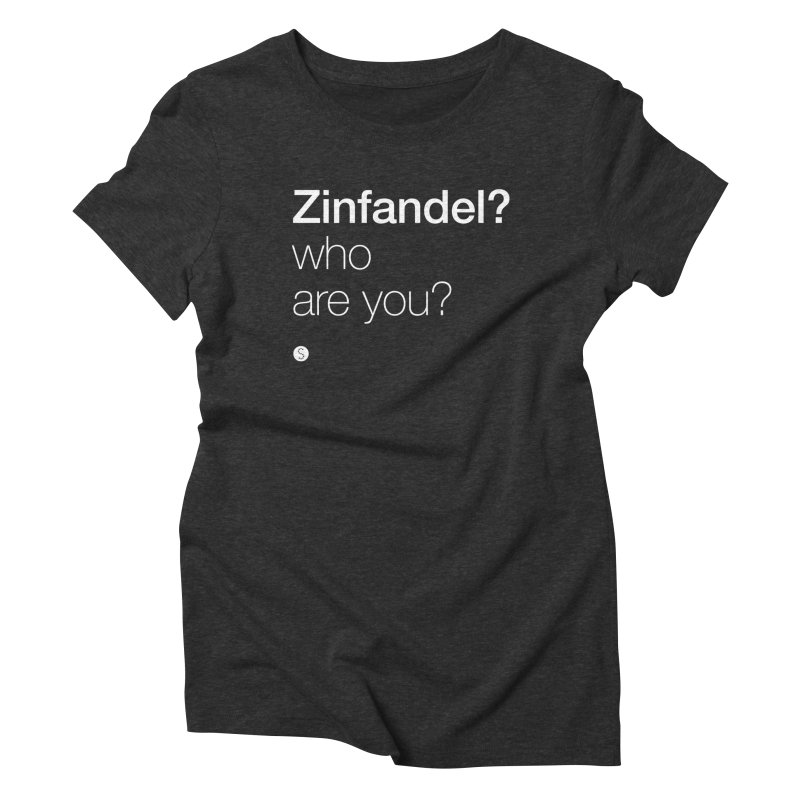 Zinfandel? Who Are You? Women's Triblend T-Shirt by Salty Shirts