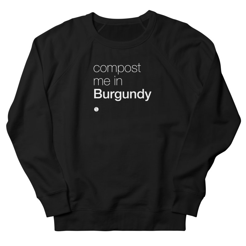 Compost Me In Burgundy Women's French Terry Sweatshirt by Salty Shirts