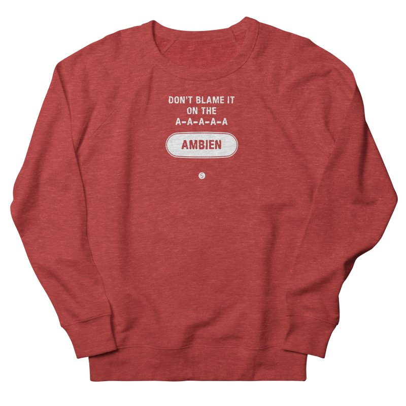 Don't Blame It On The Ambien Men's French Terry Sweatshirt by Salty Shirts
