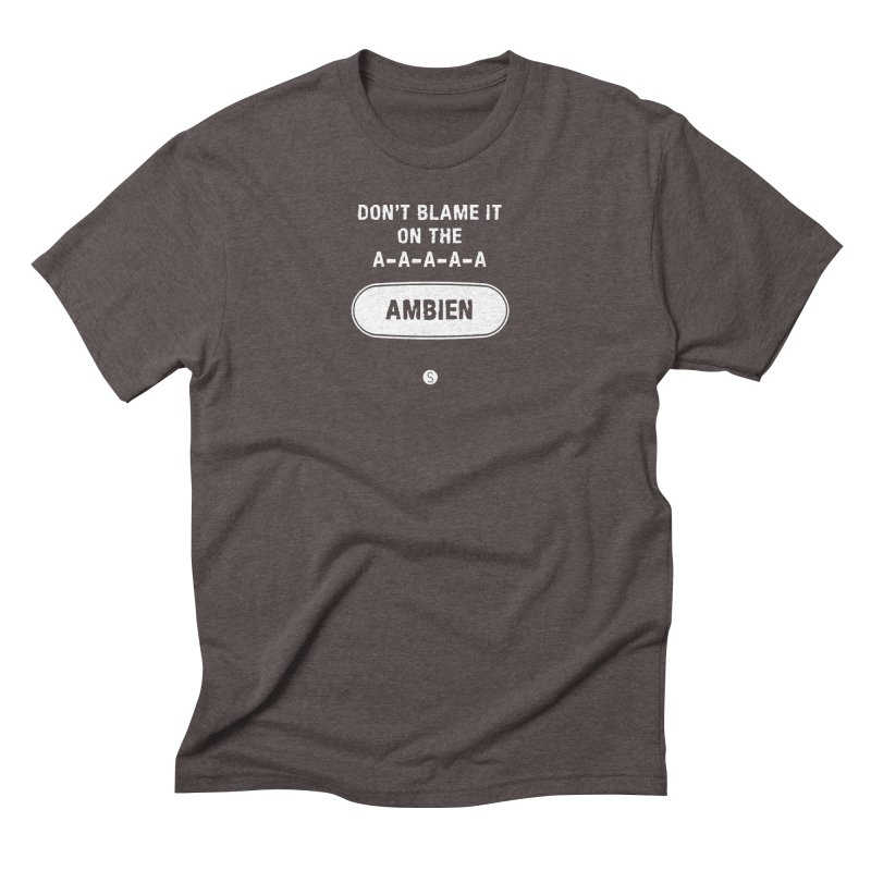 Don't Blame It On The Ambien Men's Triblend T-Shirt by Salty Shirts