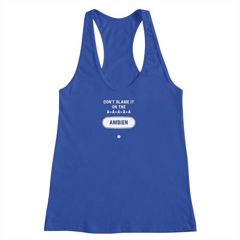 Don't Blame It On The Ambien Women's Racerback Tank by Salty Shirts