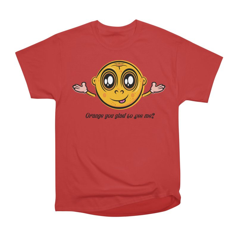 Orange you glad to see me? Women's Heavyweight Unisex T-Shirt by Samalou - The Art and Illustrations of Lou Simeone