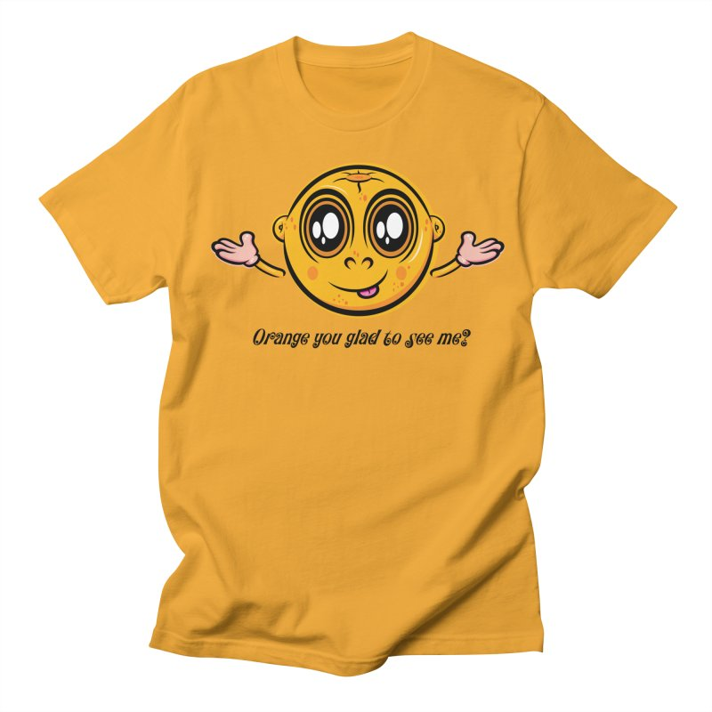 Orange you glad to see me? Women's Regular Unisex T-Shirt by Samalou - The Art and Illustrations of Lou Simeone