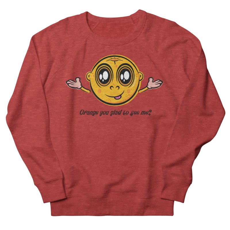 Orange you glad to see me? Women's Sweatshirt by Samalou - The Art and Illustrations of Lou Simeone