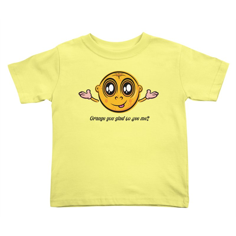 Orange you glad to see me? Kids Toddler T-Shirt by Samalou - The Art and Illustrations of Lou Simeone