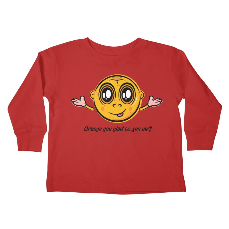 Orange you glad to see me? Kids Toddler Longsleeve T-Shirt by Samalou - The Art and Illustrations of Lou Simeone