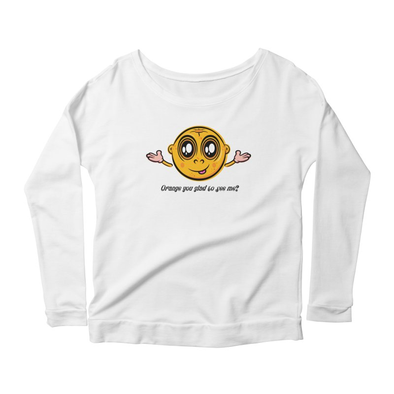 Orange you glad to see me? Women's Longsleeve Scoopneck  by Samalou - The Art and Illustrations of Lou Simeone