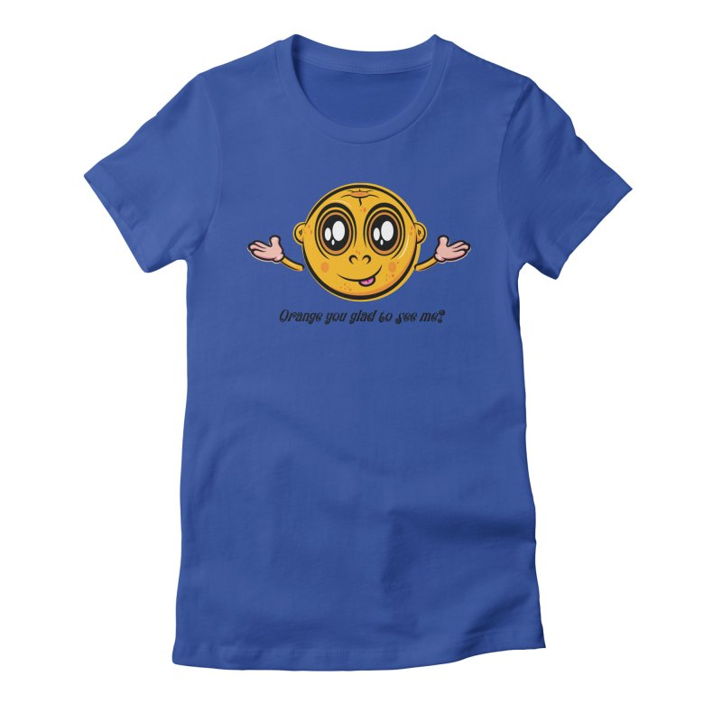 Orange you glad to see me? Women's Fitted T-Shirt by Samalou - The Art and Illustrations of Lou Simeone