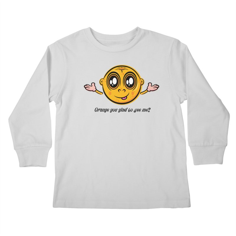 Orange you glad to see me? Kids Longsleeve T-Shirt by Samalou - The Art and Illustrations of Lou Simeone