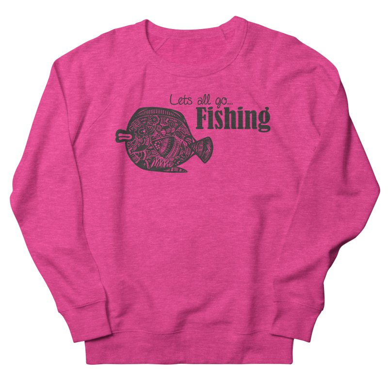 Let's all go fishing... Women's Sweatshirt by samanthalilley's Artist Shop