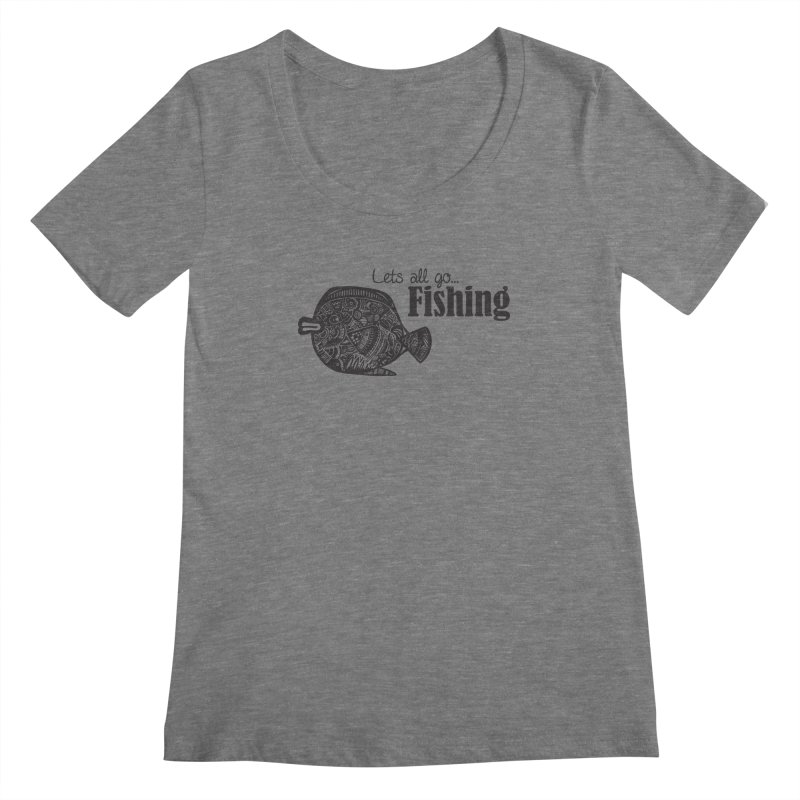 Let's all go fishing... Women's Scoopneck by samanthalilley's Artist Shop