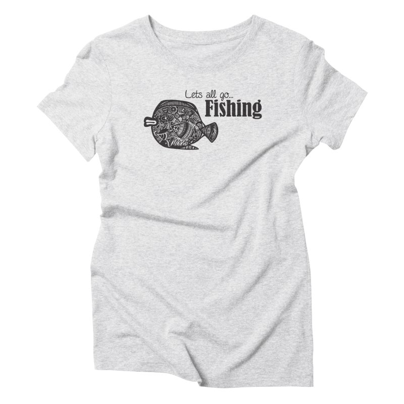 Let's all go fishing... Women's Triblend T-Shirt by samanthalilley's Artist Shop