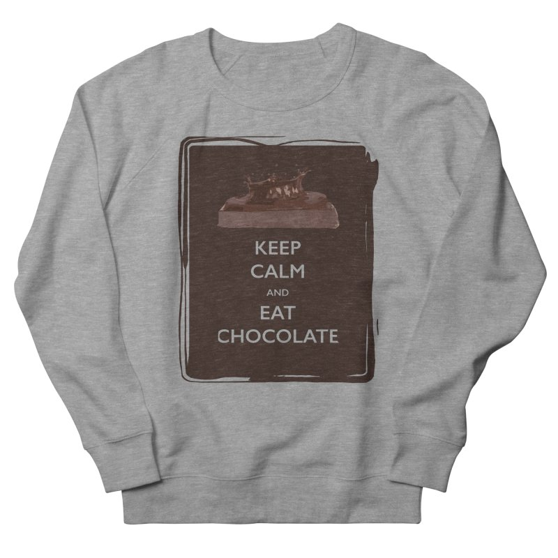 Keep Calm & Eat Chocolate Women's Sweatshirt by samanthalilley's Artist Shop