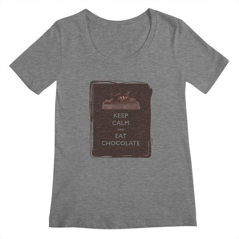 Keep Calm & Eat Chocolate Women's Scoopneck by samanthalilley's Artist Shop