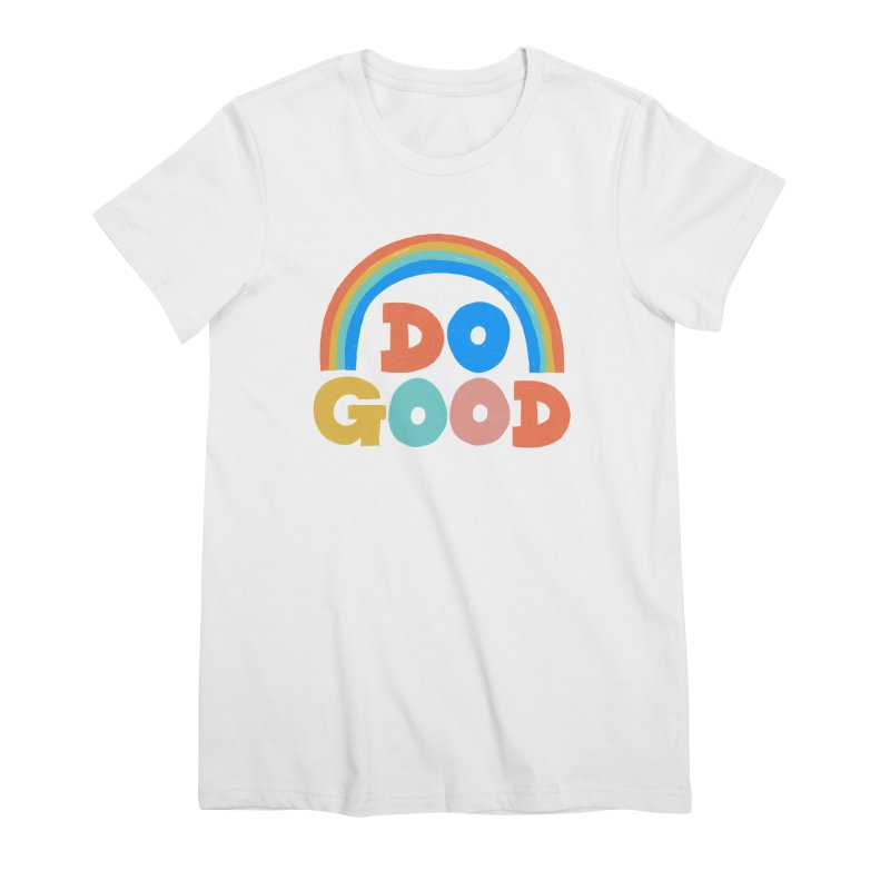 Do Good Women's Premium T-Shirt by Sam Osborne Store