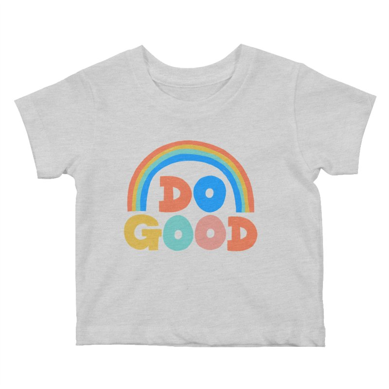 Do Good Kids Baby T-Shirt by Sam Osborne Store