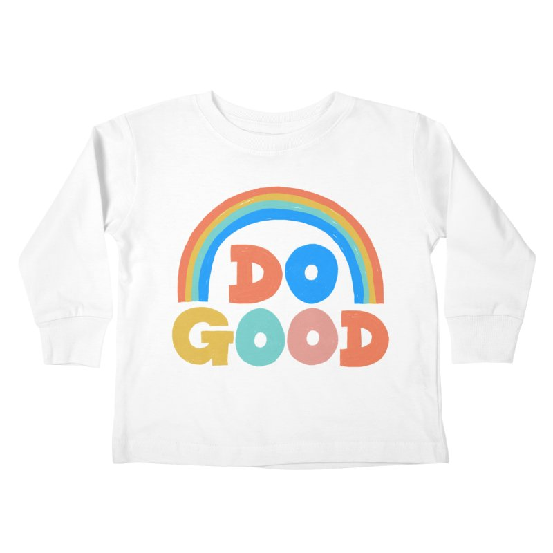 Do Good Kids Toddler Longsleeve T-Shirt by Sam Osborne Store