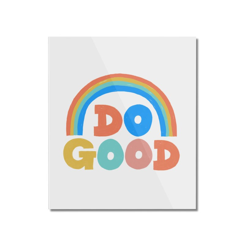 Do Good Home Mounted Acrylic Print by Sam Osborne Store