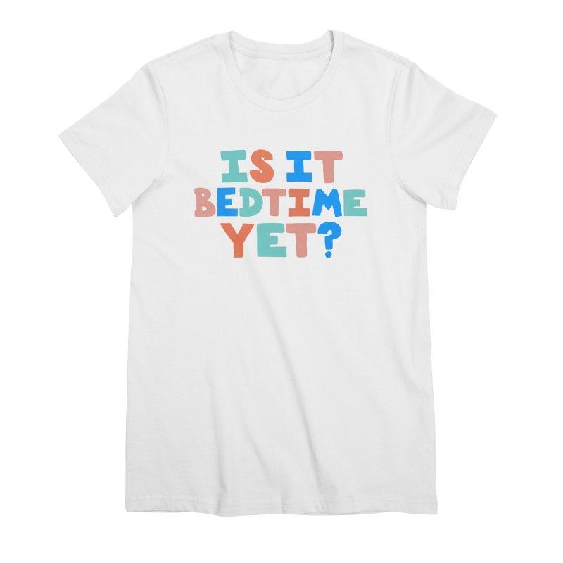 Is It Bedtime Women's Premium T-Shirt by Sam Osborne Store