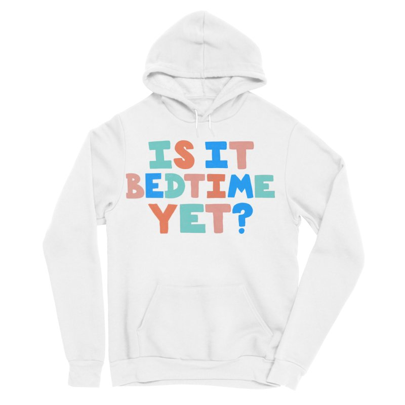 Is It Bedtime Women's Sponge Fleece Pullover Hoody by Sam Osborne Store