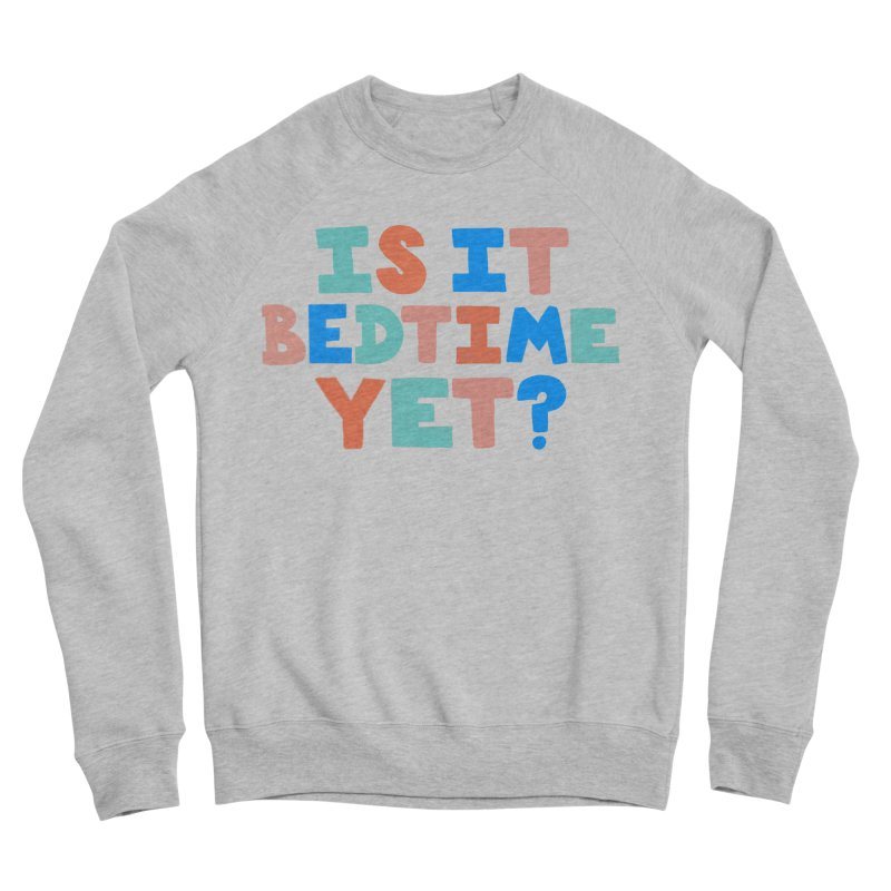 Is It Bedtime Men's Sponge Fleece Sweatshirt by Sam Osborne Store