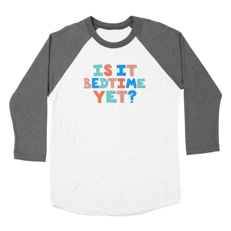 Is It Bedtime Women's Baseball Triblend Longsleeve T-Shirt by Sam Osborne Store