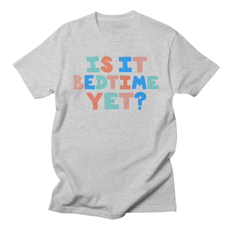 Is It Bedtime Women's Regular Unisex T-Shirt by Sam Osborne Store