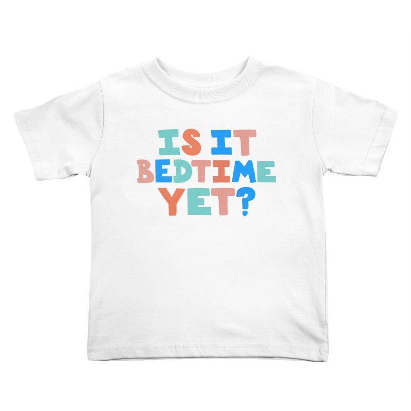 Is It Bedtime Kids Toddler T-Shirt by Sam Osborne Store