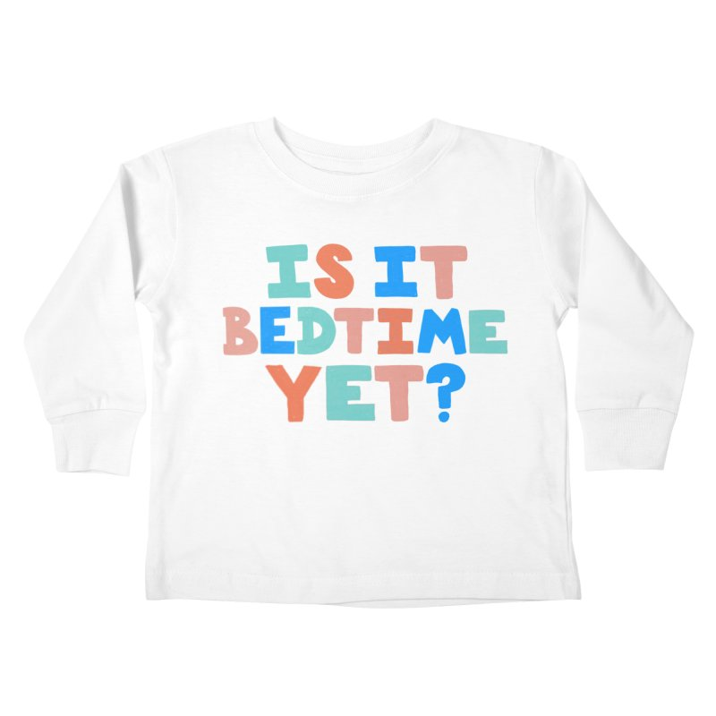 Is It Bedtime Kids Toddler Longsleeve T-Shirt by Sam Osborne Store