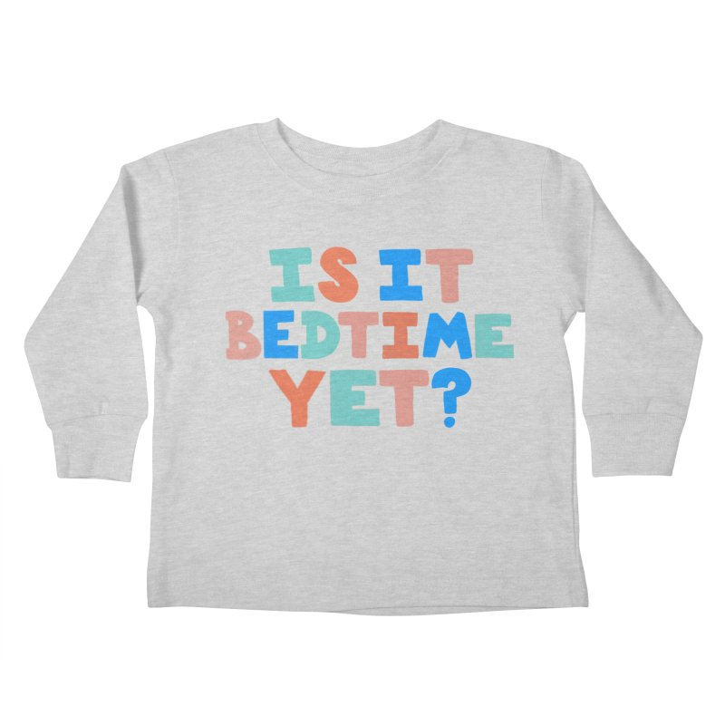 Is It Bedtime Kids Toddler Longsleeve T-Shirt by Sam Osborne Store