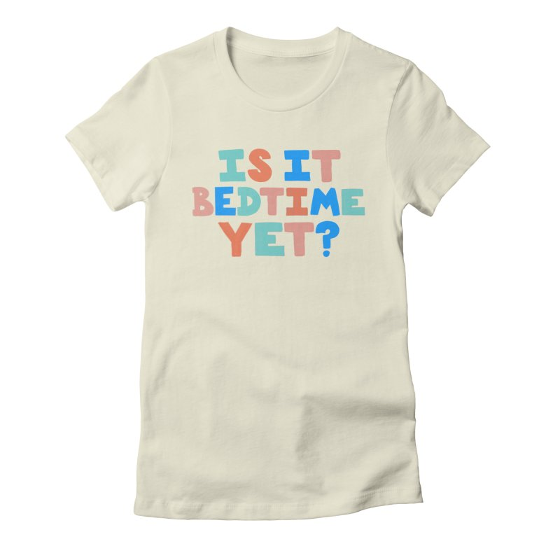 Is It Bedtime Women's T-Shirt by Sam Osborne Store