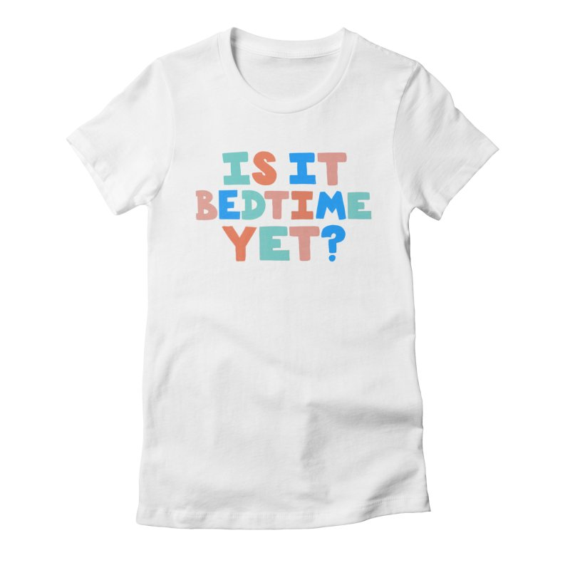 Is It Bedtime Women's Fitted T-Shirt by Sam Osborne Store
