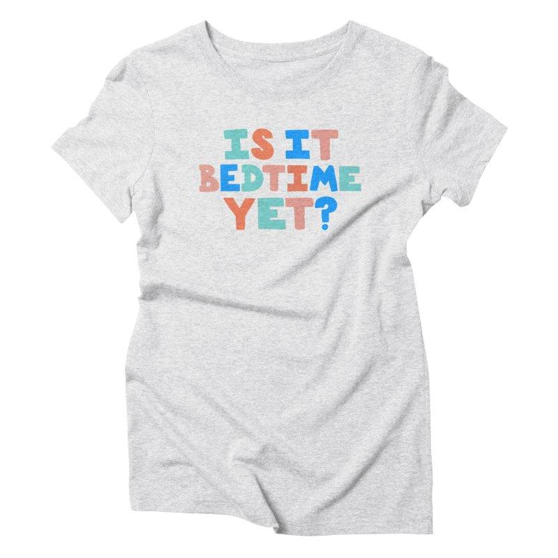 Is It Bedtime Women's T-Shirt by Sam Osborne Store