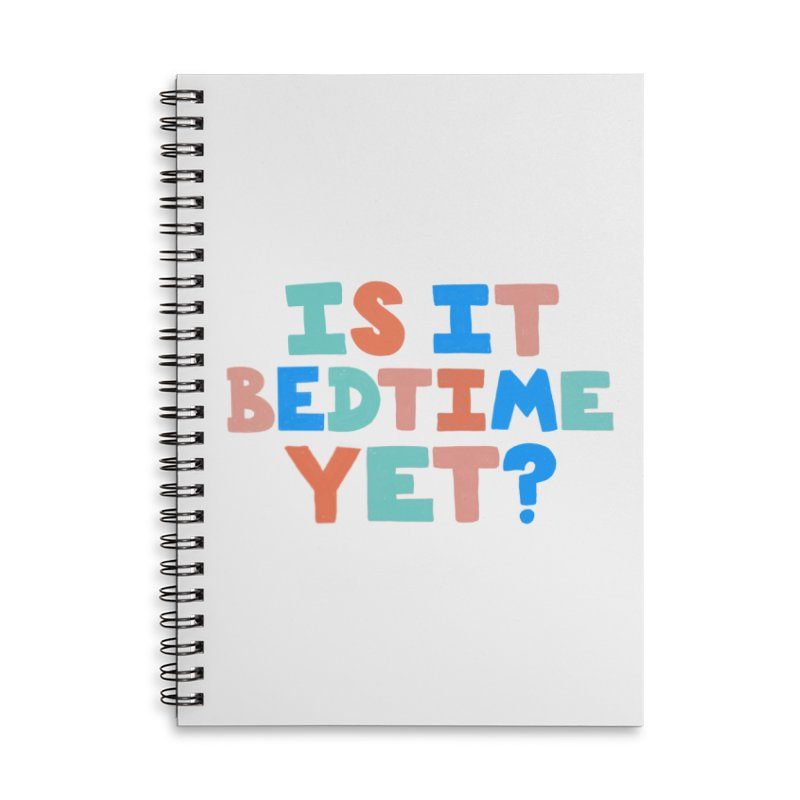 Is It Bedtime Accessories Lined Spiral Notebook by Sam Osborne Store