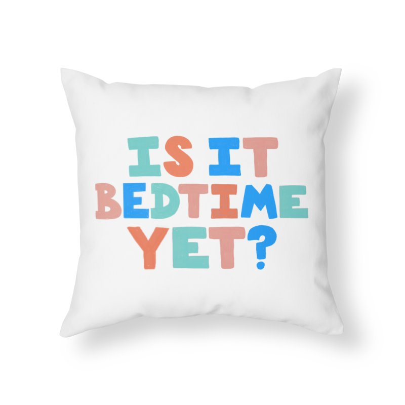 Is It Bedtime Home Throw Pillow by Sam Osborne Store