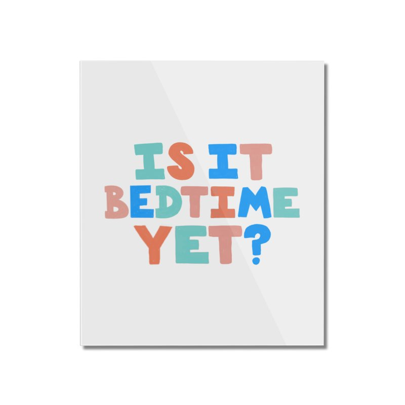 Is It Bedtime Home Mounted Acrylic Print by Sam Osborne Store
