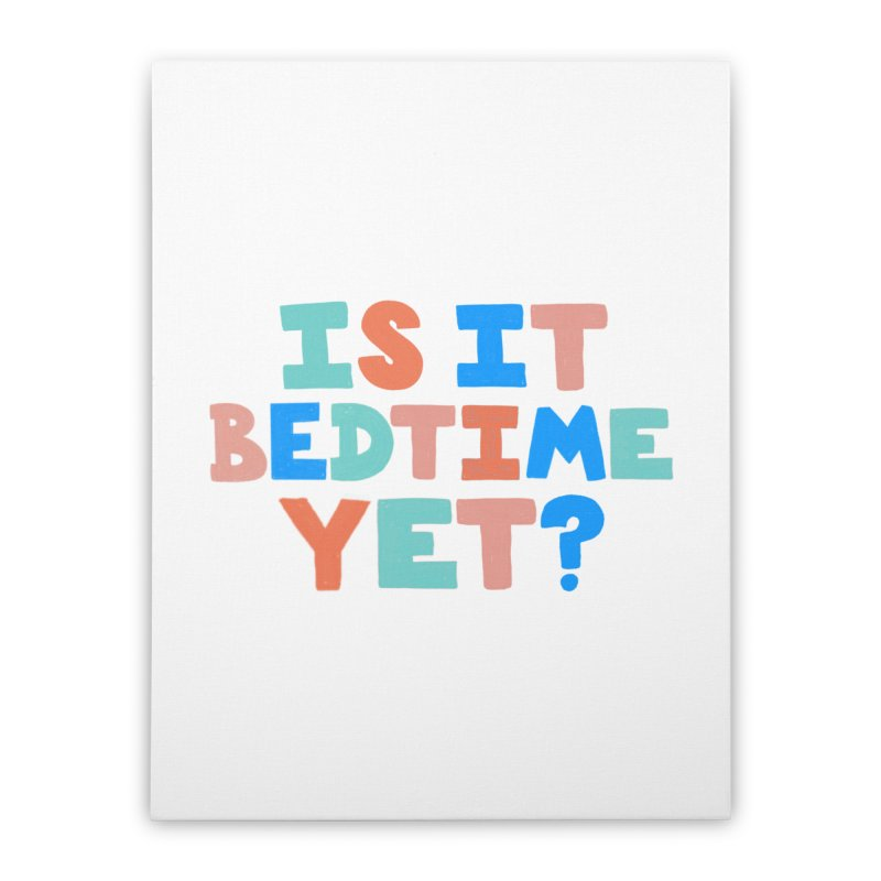 Is It Bedtime Home Stretched Canvas by Sam Osborne Store