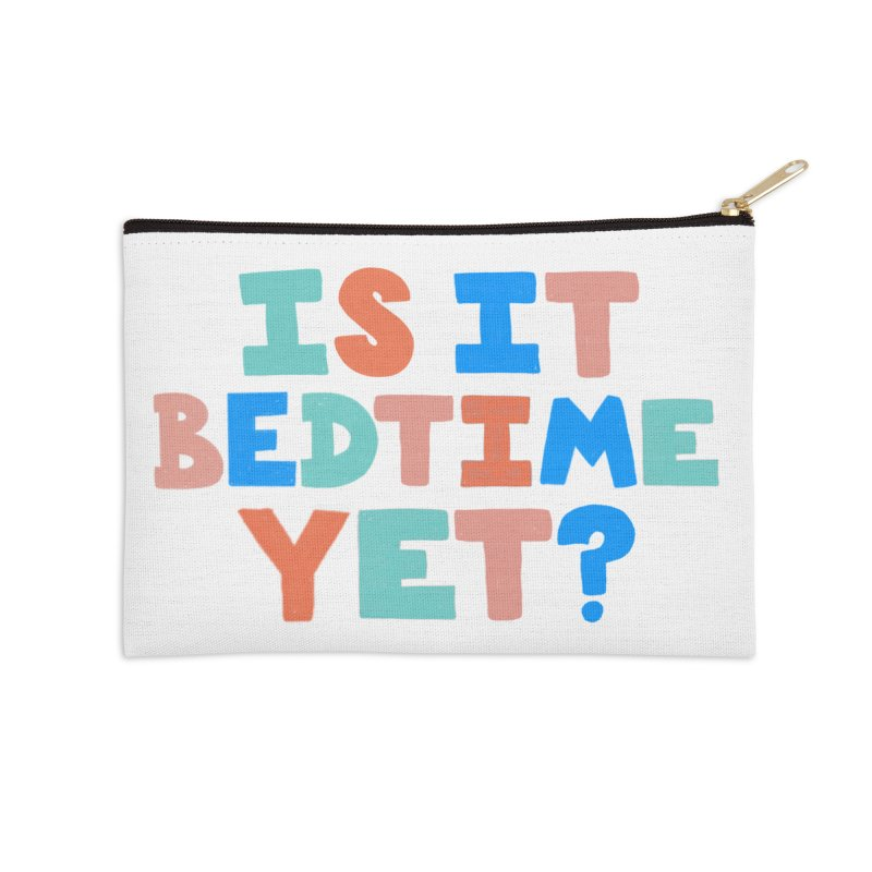 Is It Bedtime Accessories Zip Pouch by Sam Osborne Store