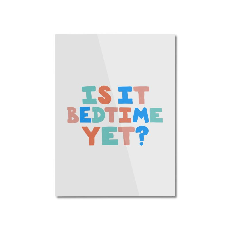 Is It Bedtime Home Mounted Aluminum Print by Sam Osborne Store