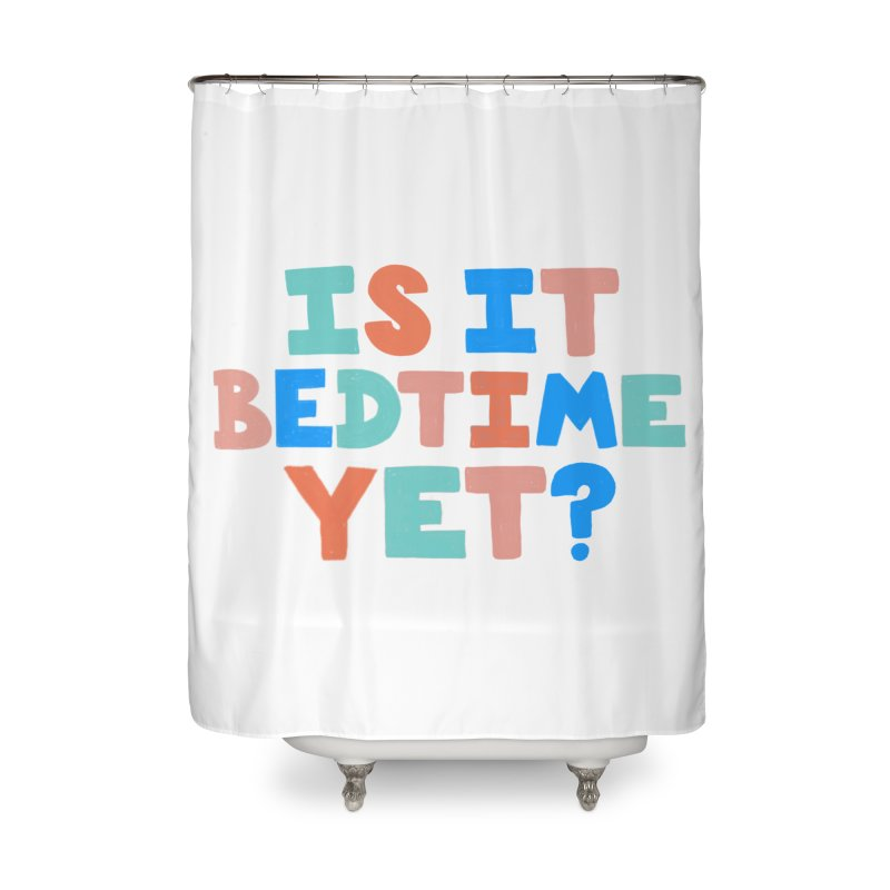 Is It Bedtime Home Shower Curtain by Sam Osborne Store