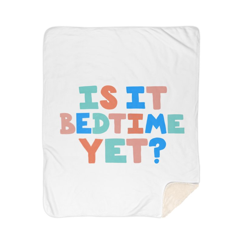 Is It Bedtime Home Sherpa Blanket Blanket by Sam Osborne Store