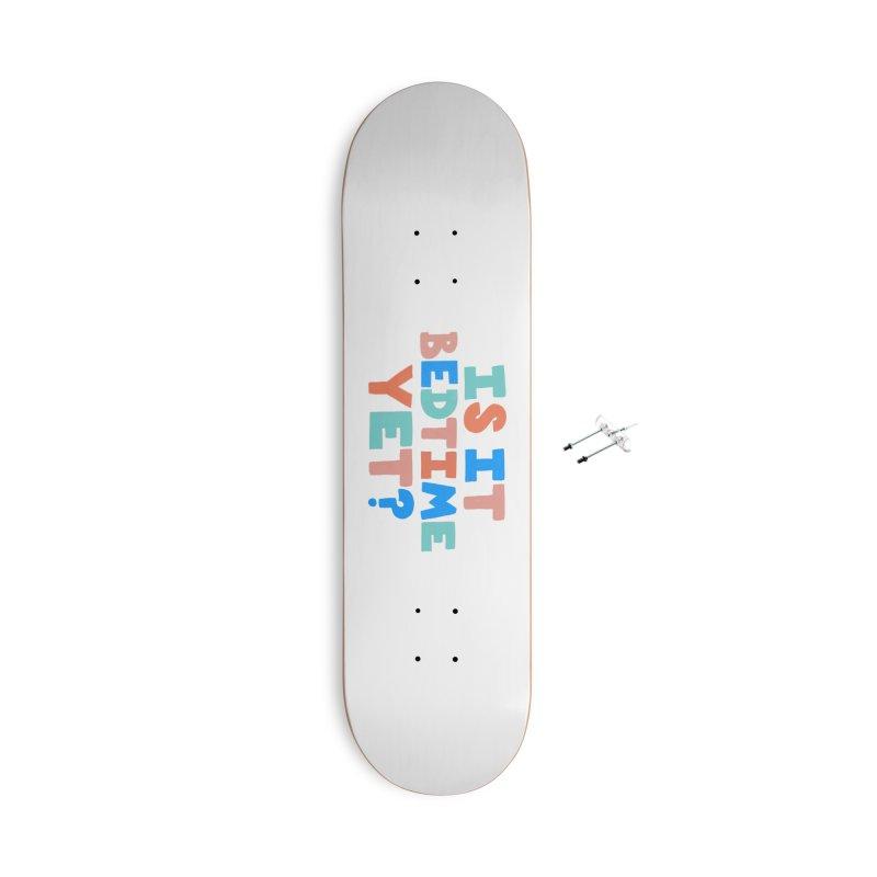 Is It Bedtime Accessories Skateboard by Sam Osborne Store