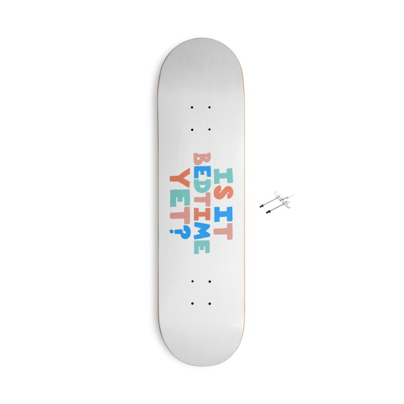 Is It Bedtime Accessories With Hanging Hardware Skateboard by Sam Osborne Store