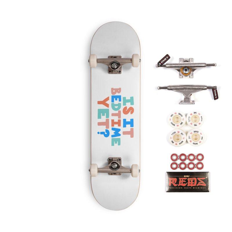 Is It Bedtime Accessories Complete - Pro Skateboard by Sam Osborne Store