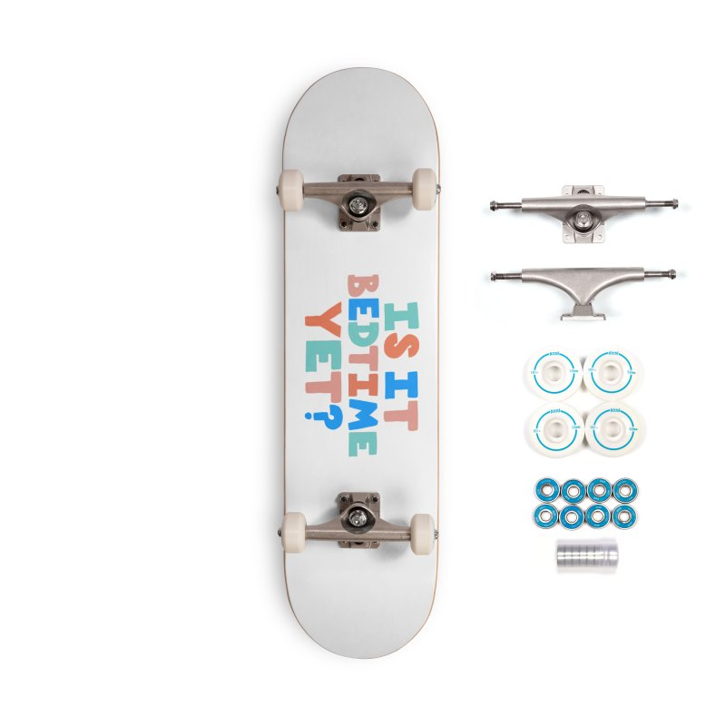 Is It Bedtime Accessories Skateboard by Sam Osborne Store